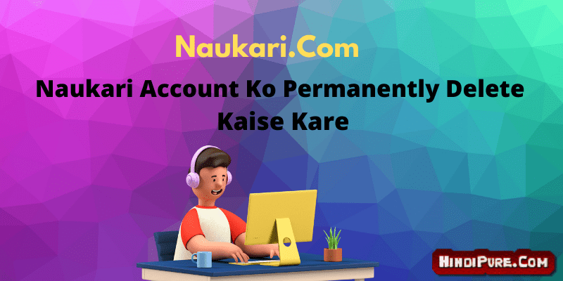 Naukari Account Ko Permanently Delete Kaise Kare