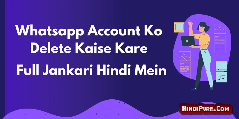 Whatsapp Account Ko Delete Kaise Kare